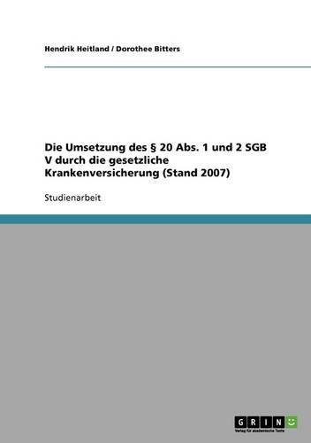 Read Online Die Umsetzung des § 20 Abs. 1 und 2 SGB V durch die gesetzliche Krankenversicherung (Stand 2007) (German Edition) pdf