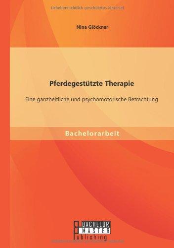 Pferdegestutzte Therapie: Eine Ganzheitliche Und Psychomotorische Betrachtung (German Edition)