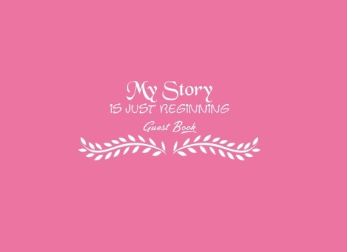 Download My Story is Just Beginning Guest Book ....: My Story is Just Beginning Guest Book for Graduation Party Teenagers Students Girls Moms Teachers Class ... 8.25 x 6 inches = 20.96 x 15.24 cm Pink Cover ebook