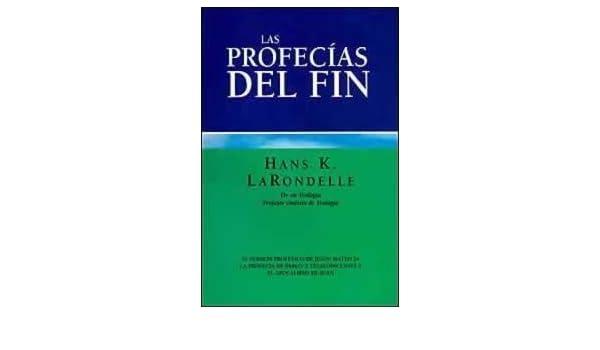 Las Profecias del Fin: Hans K. LaRondelle: 9789505737451: Amazon.com: Books