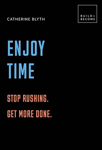 Enjoy Time: Stop rushing. Get more done.: 20 thought-provoking lessons. (BUILD+BECOME)