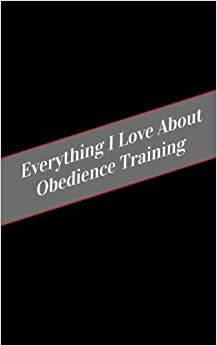 Everything I Love About Obedience Training: A Safe Place For Your Kinky Thoughts