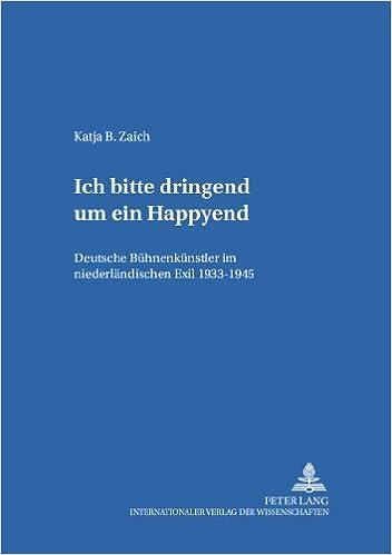 Book Ich Bitte Dringend Um Ein Happyend.: Deutsche Buehnenkuenstler Im Niederlaendischen Exil 1933-1945 (Hamburger Beitraege Zur Germanistik)