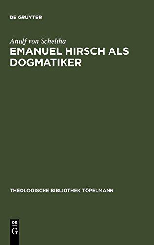 Emanuel Hirsch als Dogmatiker (Theologische Bibliothek Topelmann (Walter de Gruyter)) (German Edition)