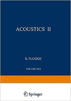 Akustik II / Acoustics II: XI/2 (Handbuch der Physik Encyclopedia of Physics)