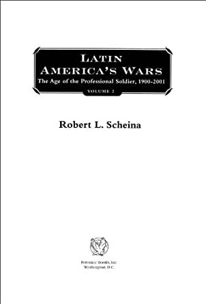 Latin Americas Wars Volume II: The Age of the Professional Soldier, 1900-2001