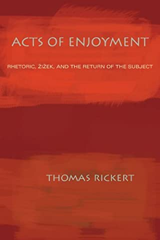 Acts of Enjoyment: Rhetoric, Zizek, and the Return of the Subject (Pitt Comp Literacy Culture) (Act Subject)
