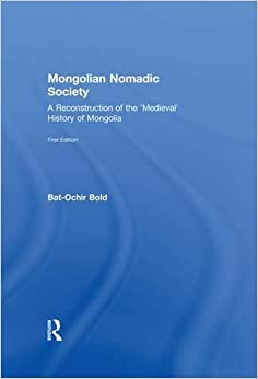 Mongolian Nomadic Society: A Reconstruction of the 'Medieval' History of Mongolia