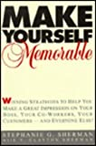 img - for Make Yourself Memorable: Winning Strategies to Help You Make a Great Impression on Your Boss, Your Co-Workers, Your Customers -- and Everyone Else book / textbook / text book