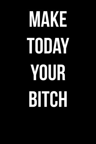 Make Today Your Bitch: Blank Lined Journal pdf epub