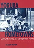Yoruba Hometowns : Community, Identity, and Development in Nigeria, Trager, Lillian, 1555879810