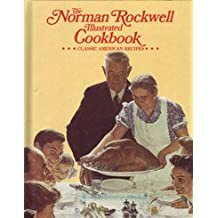 The Norman Rockwell Illustrated Cookbook: Classic American Recipes