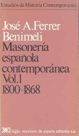 Masonería española contemporánea. Vol. 1. 1800-1868 Estudios de historia contemporánea: Amazon.es: Ferrer Benimeli, José A.: Libros