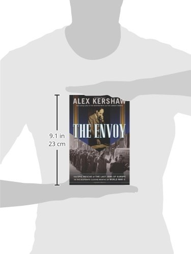 The Envoy: The Epic Rescue of the Last Jews of Europe in the
