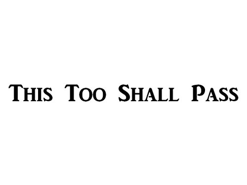 This too Shall Pass 10.7