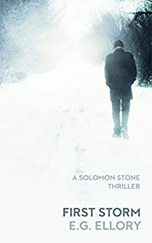 First Storm: A Solomon Stone Thriller (Solomon Stone Thrillers Book 1) by [Ellory, E.G.]