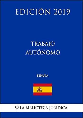 Trabajo Autónomo (España) (Edición 2019): Amazon.es: La Biblioteca Jurídica: Libros