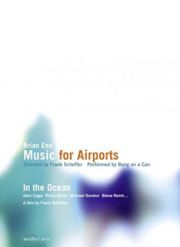 Brian Eno: Music for Airports & In the Ocean (featuring Bang on a Can - Usa Dallas Airport
