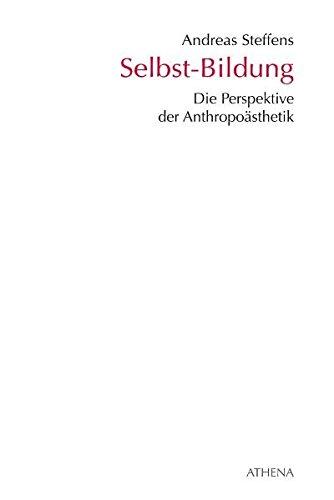 Selbst-Bildung: Die Perspektive der Anthropoästhetik (Kunst und Bildung, Band 6) Taschenbuch – 14. Dezember 2010 Andreas Steffens ATHENA-Verlag 389896423X Kulturphilosophie