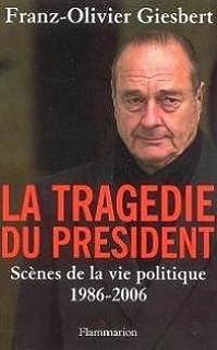 La tragédie du président : scènes de la vie politique (1986-2006), Giesbert, Franz-Olivier