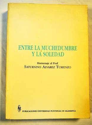 Entre la muchedumbre y la soledad: Homenaje al prof. Saturnino Álvarez  Turienzo (Bibliotheca Salmanticensis. Estudios) : VARIOS AUTORES:  Amazon.es: Libros