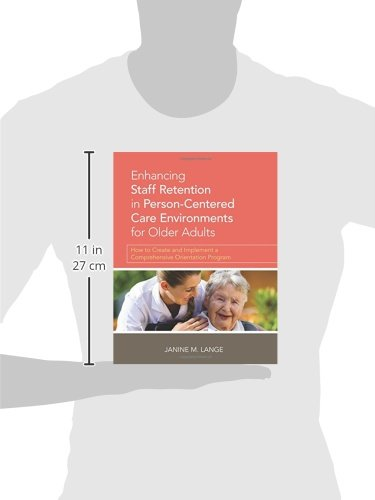 Enhanding Staff Retention in Person-Centered Care Environments for Older Adults: How to Create and Implement a Comprehansive Orientation Program