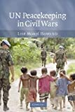 UN Peacekeeping in Civil Wars, Lise Morjé Howard, 0521707676