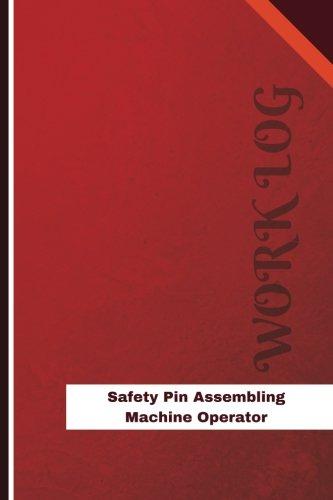 Read Online Safety Pin Assembling Machine Operator Work Log: Work Journal, Work Diary, Log - 126 pages, 6 x 9 inches (Orange Logs/Work Log) ebook