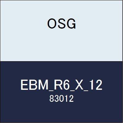 OSG ボールエンドミル EBM_R6_X_12 商品番号 83012