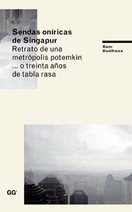Descargar Libro Sendas Oníricas De Singapur: Retrato De Una Metrópolis Potemkin... O Treinta Años De Tabla Rasa Rem Koolhaas