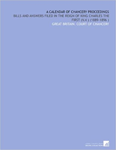 A Calendar of Chancery Proceedings: Bills and Answers Filed in the Reign of King Charles the First (V.4 ) (1889-1896 ) B002XQ2E12