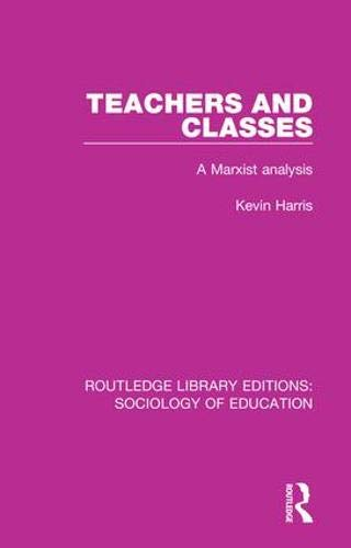 Teachers and Classes: A Marxist analysis: Volume 57