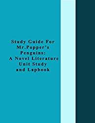Study Guide For Mr. Poppers Penguins: A Novel Literature Unit Study and Lapbook