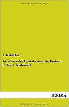 Die Gesamte Geschichte Der Deutschen Baukunst Bis Ins 19. Jahrhundert