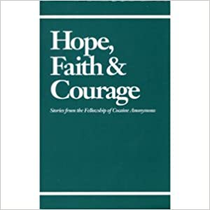 Book Hope Faith and Courage: Stories from the Fellowship of Cocaine Anonymous Edition: Reprint