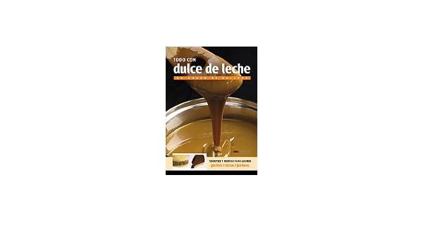 Todo Con Dulce De Leche/Everything With Dulce De Leche: Amazon.es: Cookina: Libros