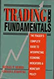 Trading the Fundamentals : The Trader's Complete Guide to Interpreting Economic Indicators and Monetary Policy, Niemira, Michael P. and Zukowski, Gerald F., 1557384509