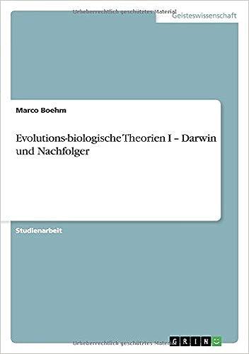 Evolutions-biologische Theorien I - Darwin und Nachfolger