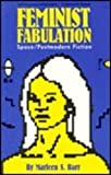 Feminist Fabulation : Space-Postmodern Fiction, Barr, Marleen S., 0877453772
