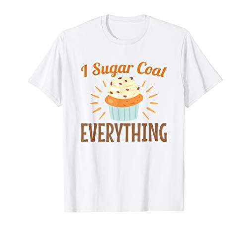 I Sugar Coat Everything T-Shirt - Baking Baker Pastry Chef