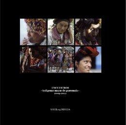 Encuentros: Indigenas mayas de guatemala, 2009-2012