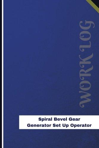 Spiral Bevel Gear Generator Set Up Operator Work Log: Work Journal, Work Diary, Log - 126 pages, 6 x 9 inches (Orange Logs/Work Log)