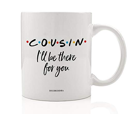 COUSIN Coffee Mug Cute Gift Idea I'll Be There For You FRIENDS TV Show Christmas Holiday Birthday Party Present to Favorite Relative Family Member 11oz Ceramic Beverage Tea Cup Digibuddha DM0776