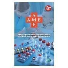 AME. Dicionário de Administração de Medicamentos na Enfermagem