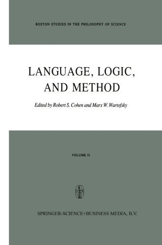 Language, Logic and Method: Papers deriving from the Boston Colloquium in the Philosophy of Science 1973-1980 (Boston Studies in the Philosophy and History of Science) Pdf