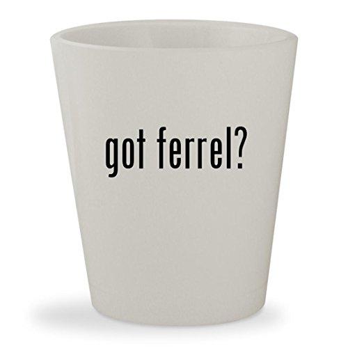 got ferrel? - White Ceramic 1.5oz Shot Glass
