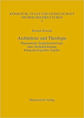 Book Architektur Und Theologie: Pharaonische Tempelterminologie Unter Berucksichtigung Konigsideologischer Aspekte (Koenigtum, Staat Und Gesellschaft Frueher Hochkulturen)