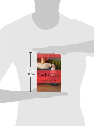 Lucha Libre: A History of Mexicos Greatest Sport: Minute Help Guides: 9781477535530: Amazon.com: Books