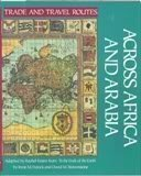 img - for Across Africa and Arabia (Trade and Travel Routes Series) book / textbook / text book