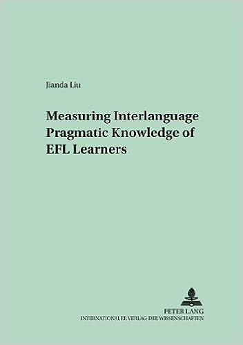 Measuring Interlanguage Pragmatic Knowledge of EFL Learners (Language Testing and Evaluation)